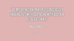 By my definition, prayer is consciously hanging out with God. Being ...