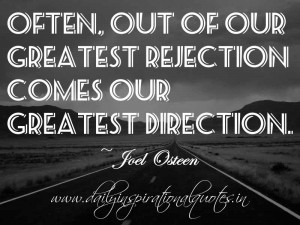 Often, out of our greatest rejection comes our greatest direction ...