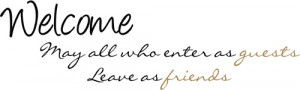 Welcome Those Enter Guests Leave Friends | Wall Decals