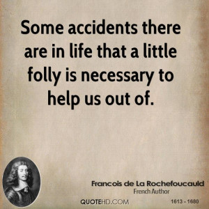 Some accidents there are in life that a little folly is necessary to ...