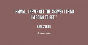 quote Kate OBrien hmmm i never get the answer i 27388 png