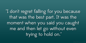 don't regret falling for you because that was the best part. It ...