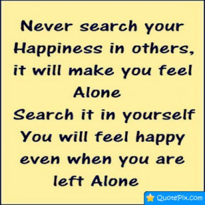 Never Search Your Happiness In Others, It Will Make You Feel Alone
