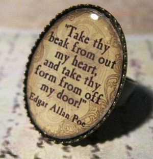 Take thy beak from out my heart, and take thy form from off my door ...
