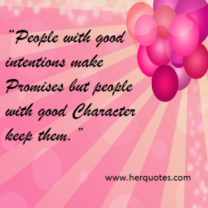 with good intentions make Promises but people with good Character ...