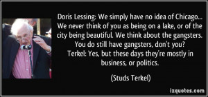 but these days they're mostly in business, or politics. - Studs Terkel ...