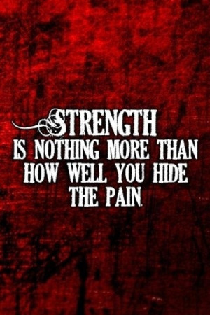 strength and pain. well said.