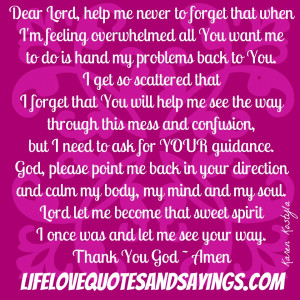 problems back You. I get so scattered that I forget that You will help ...