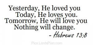 He will always love you., Jesus will never leave you alone because he ...