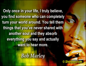 Bob Marley Quotes About Love Only Once In Your Life only once in your ...