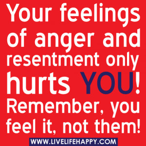 ... .com/you-feelings-of-anger-and-resentment-only-hurts-you