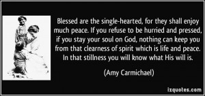 ... . In that stillness you will know what His will is. - Amy Carmichael