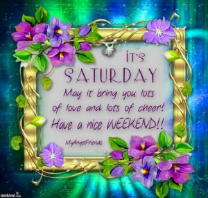 It's Saturday quotes quote morning weekend saturday saturday quotes ...