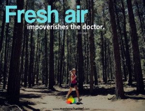 Fresh air impoverishes the doctor.