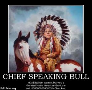 Fraudster Elizabeth Warren Announces Bid For White House – Another Crap Sandwich 1442751009-chief-speaking-bull-elizabeth-warren-harvard-cherokee-indian-politics-1337269711
