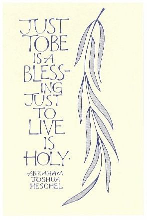 Just to be, is a blessing. Just to live is holy.