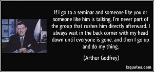 go to a seminar and someone like you or someone like him is talking ...