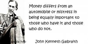 ... Quotes About Life - Money differs from an automobile or mistress in