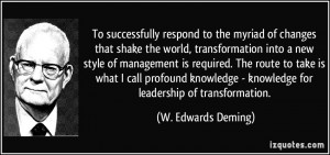 ... - knowledge for leadership of transformation. - W. Edwards Deming