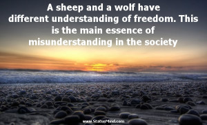 sheep and a wolf have different understanding of freedom. This is ...