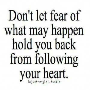reminder not to let fear prevent you from following your heart