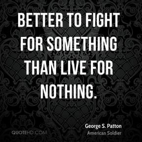 Gee Patton Picture Quote Fight For Something
