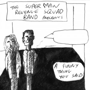 The Superman Revenge Squad Band - A Funny Thing You Said