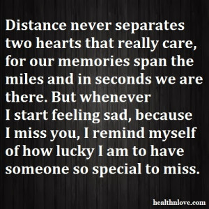 Distance never separates two hearts that really care, for our memories ...