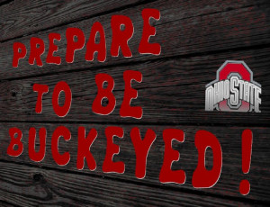 PREPARE TO BE BUCKEYED!