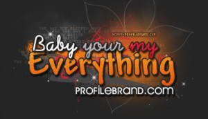 Baby Your My Everything Quotes
