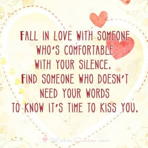 Fall in love with someone who's comfortable with your silence. Find ...