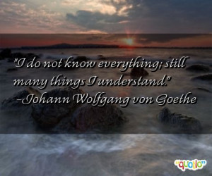 do not know everything ; still many things I understand .