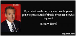 If you start pandering to young people, you're going to get accused of ...