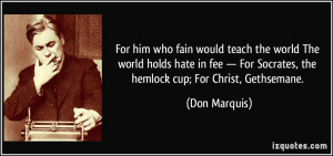 For him who fain would teach the world The world holds hate in fee ...