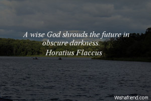 future-A wise God shrouds the future in obscure darkness.