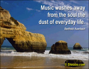 ... Washes Away From The Soul The Dust Of Everyday Life - Music Quote