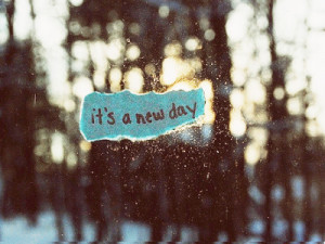 It's a New Day ~ Happiness Quote
