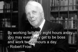 Robert frost best quotes sayings work boss humorous