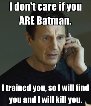... you-are-batman-i-trained-you-so-i-will-find-you-and-i-will-kill-you