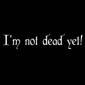 Not Dead Yet - Monty Python Quote Vinyl Decal