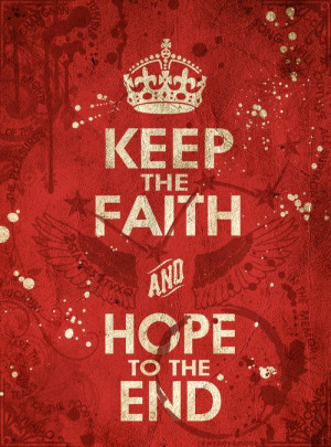 Always keep the faith and hope to the end.