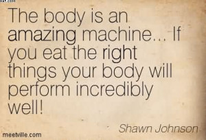 Body Is An Amazing Machine… If You Eat The Right Things Your Body ...