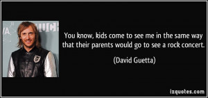 ... way that their parents would go to see a rock concert. - David Guetta