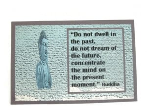 Buddha's quote, ''Do not dwell in the past...'' 4 X 6 print in a ...