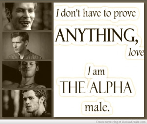 Dont Have To Prove Anything Love I Am The Alpha Male