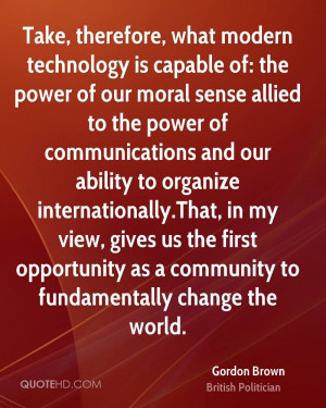 Take, therefore, what modern technology is capable of: the power of ...