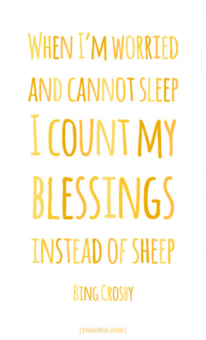 ... sleep, I count my blessings instead of sheep. - Bing Crosby quote