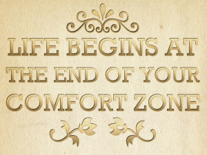 All the good stuff is outside our comfort zone