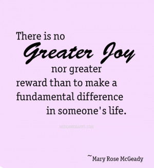 greater joy, nor greater reward than to make a fundamental difference ...