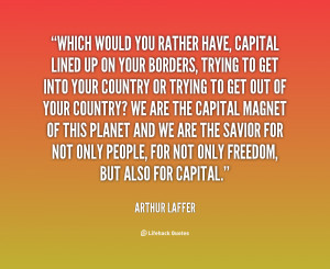 quote-Arthur-Laffer-which-would-you-rather-have-capital-lined-22858 ...
